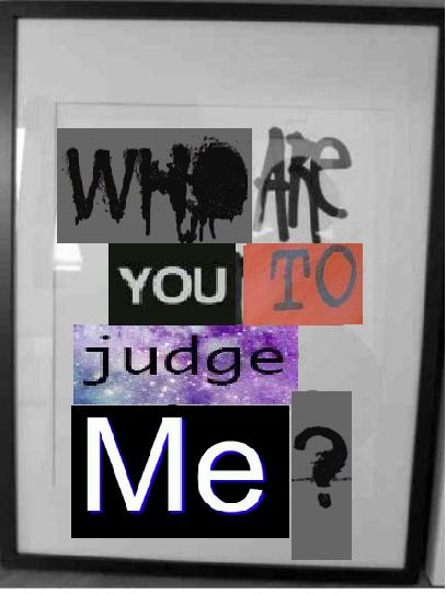 who_are_you_to_judge_me